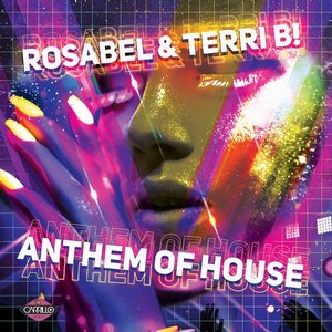 Anthem of House - Rosabel & Terri B!